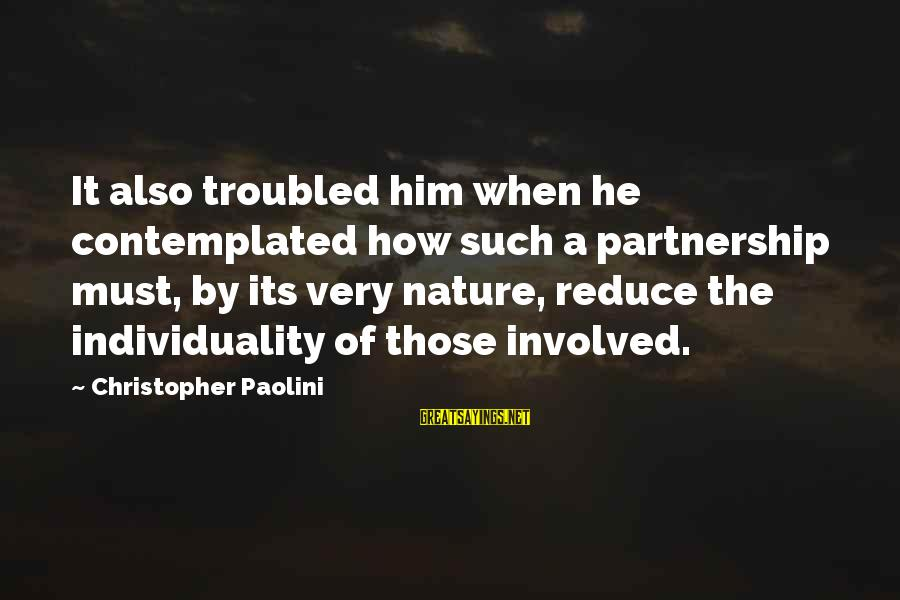 Contemplated Sayings By Christopher Paolini: It also troubled him when he contemplated how such a partnership must, by its very