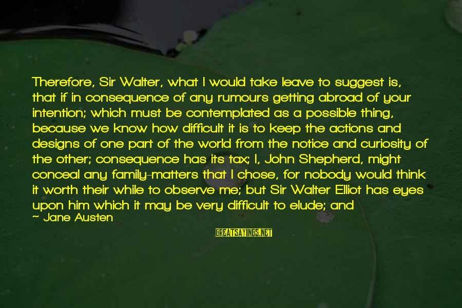 Contemplated Sayings By Jane Austen: Therefore, Sir Walter, what I would take leave to suggest is, that if in consequence