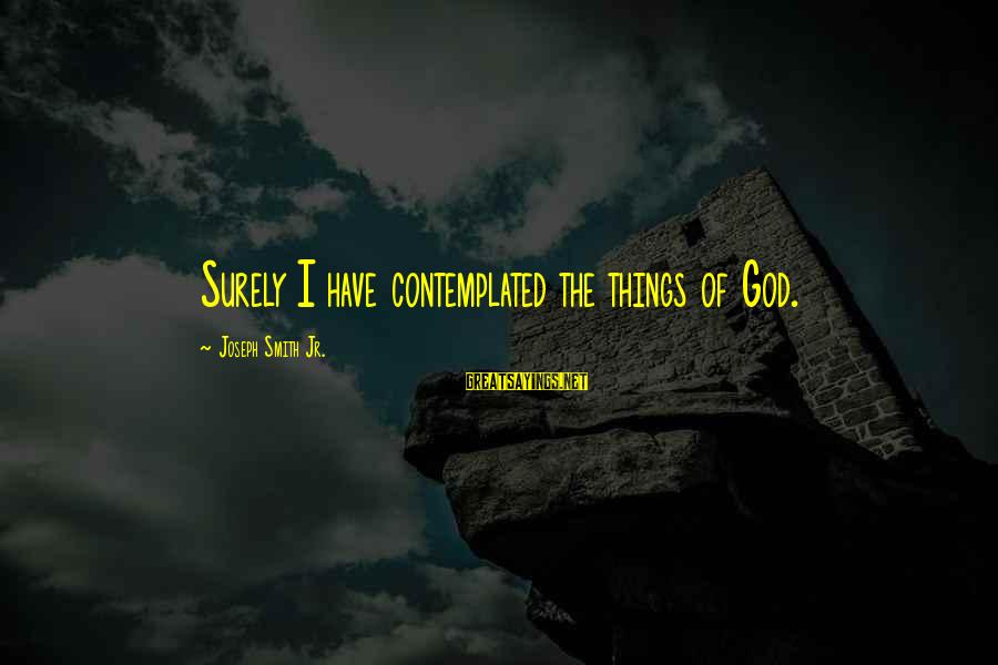 Contemplated Sayings By Joseph Smith Jr.: Surely I have contemplated the things of God.