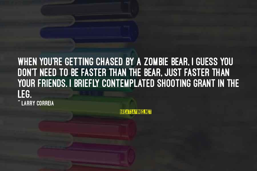 Contemplated Sayings By Larry Correia: When you're getting chased by a zombie bear, I guess you don't need to be