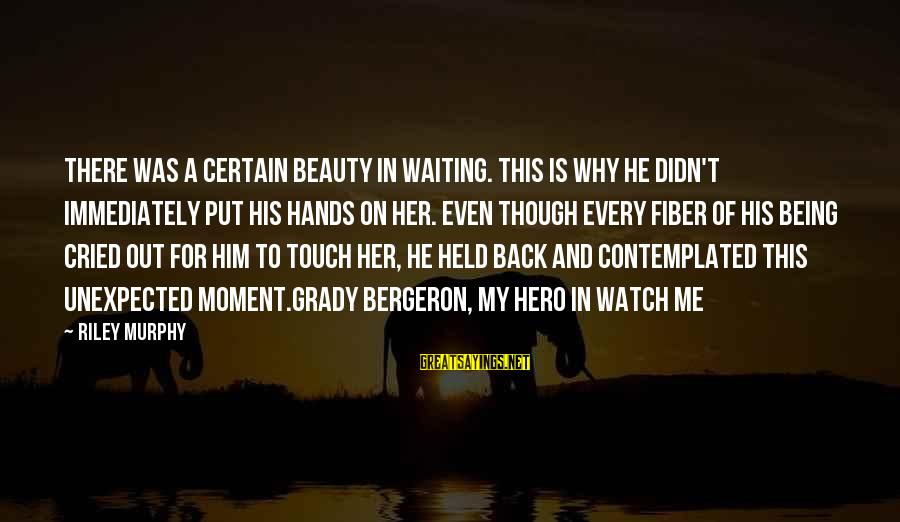 Contemplated Sayings By Riley Murphy: There was a certain beauty in waiting. This is why he didn't immediately put his