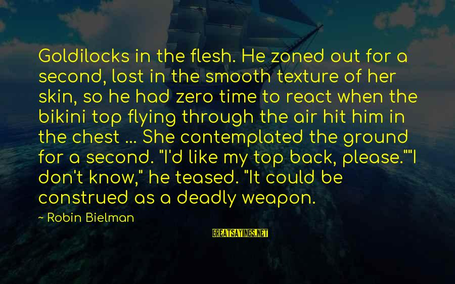 Contemplated Sayings By Robin Bielman: Goldilocks in the flesh. He zoned out for a second, lost in the smooth texture