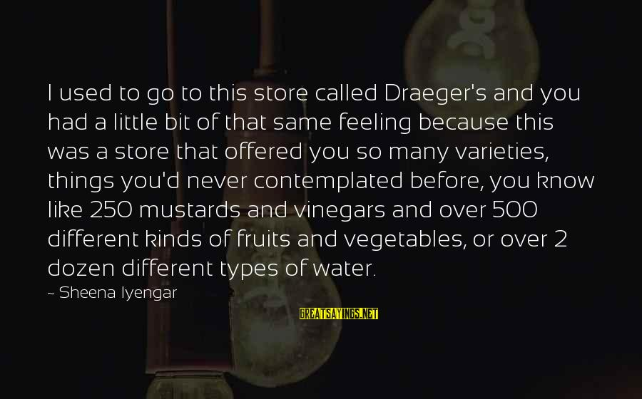 Contemplated Sayings By Sheena Iyengar: I used to go to this store called Draeger's and you had a little bit