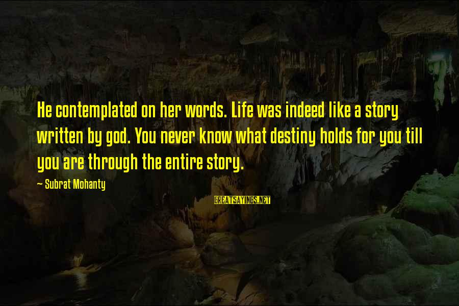 Contemplated Sayings By Subrat Mohanty: He contemplated on her words. Life was indeed like a story written by god. You