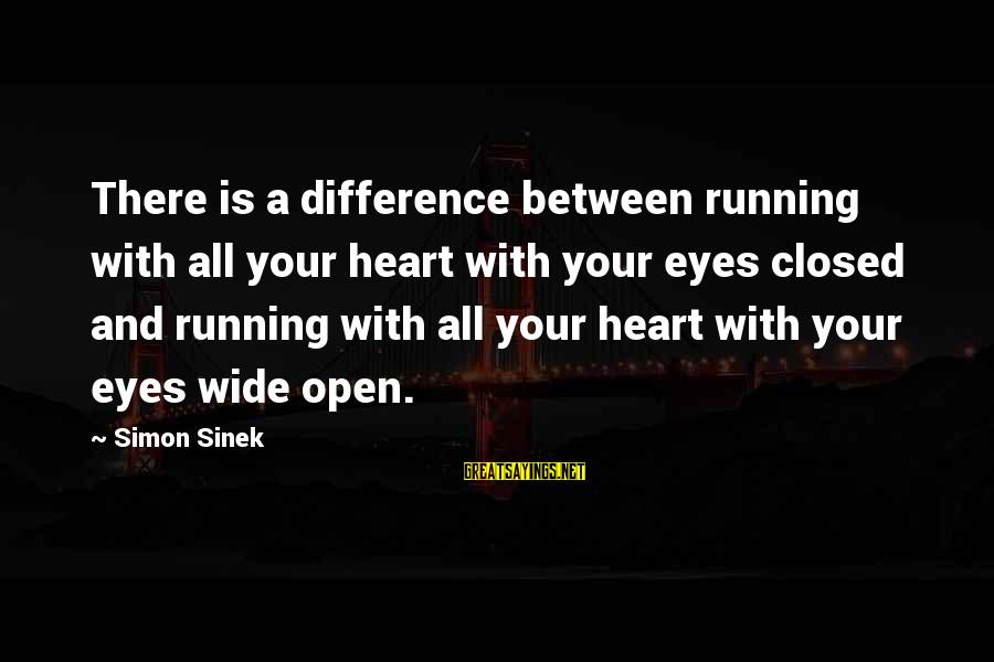 Contenment Sayings By Simon Sinek: There is a difference between running with all your heart with your eyes closed and