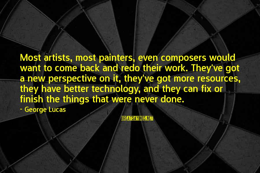 Contentment Tagalog Sayings By George Lucas: Most artists, most painters, even composers would want to come back and redo their work.