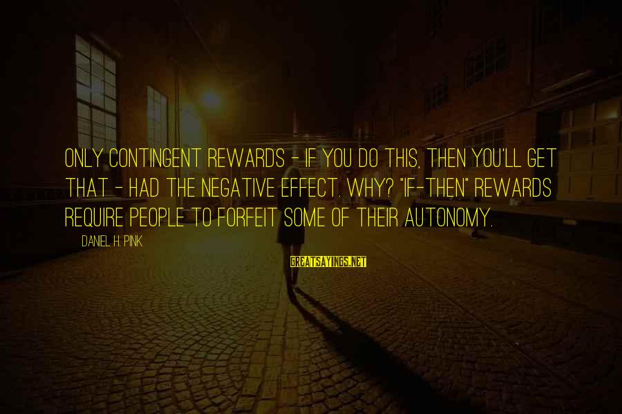 Contingent Sayings By Daniel H. Pink: Only contingent rewards - if you do this, then you'll get that - had the