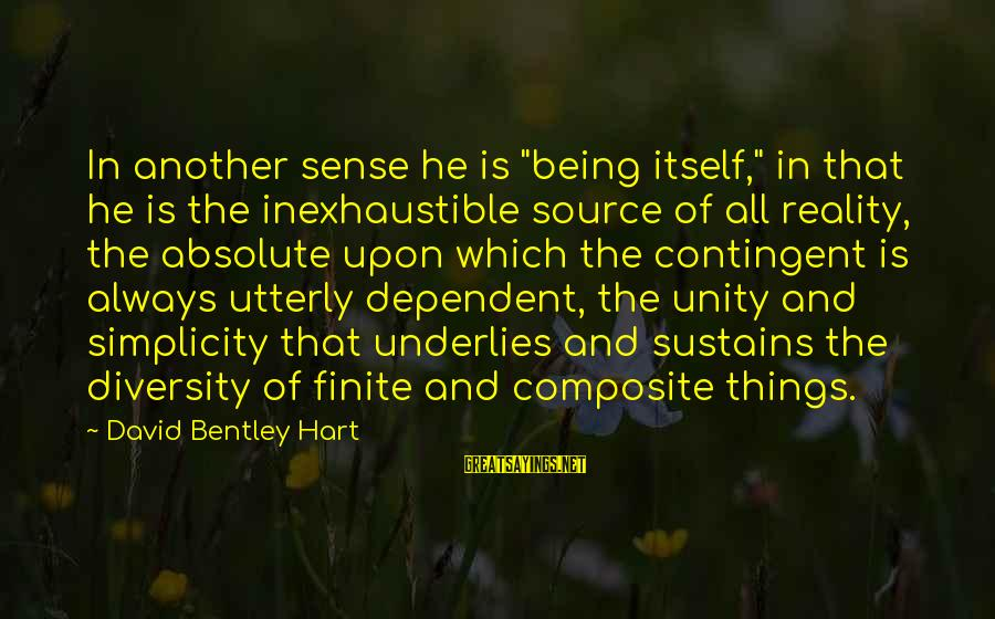 "Contingent Sayings By David Bentley Hart: In another sense he is ""being itself,"" in that he is the inexhaustible source of"