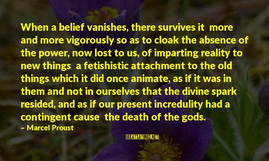 Contingent Sayings By Marcel Proust: When a belief vanishes, there survives it more and more vigorously so as to cloak