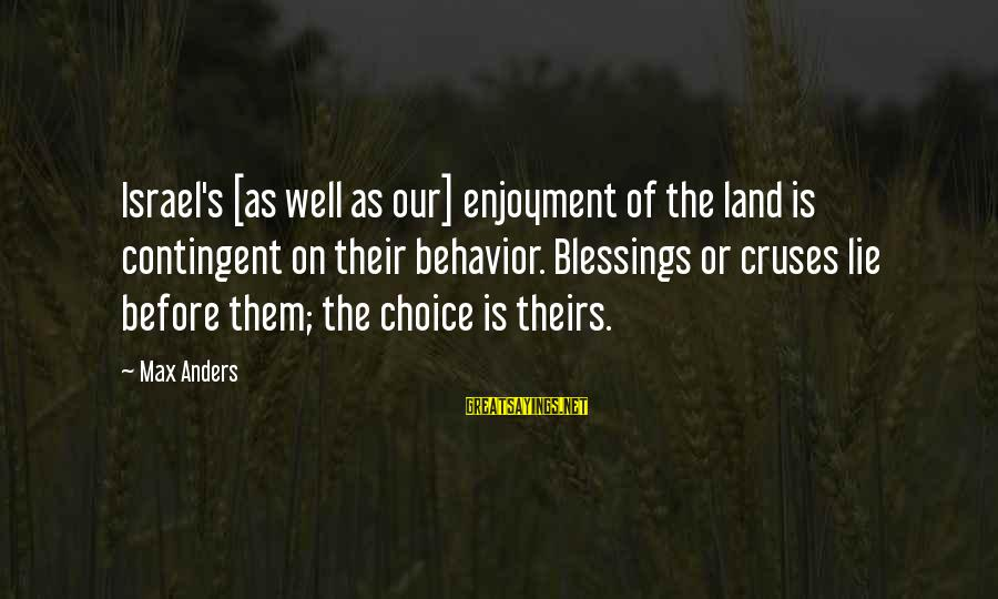 Contingent Sayings By Max Anders: Israel's [as well as our] enjoyment of the land is contingent on their behavior. Blessings