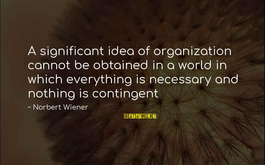 Contingent Sayings By Norbert Wiener: A significant idea of organization cannot be obtained in a world in which everything is