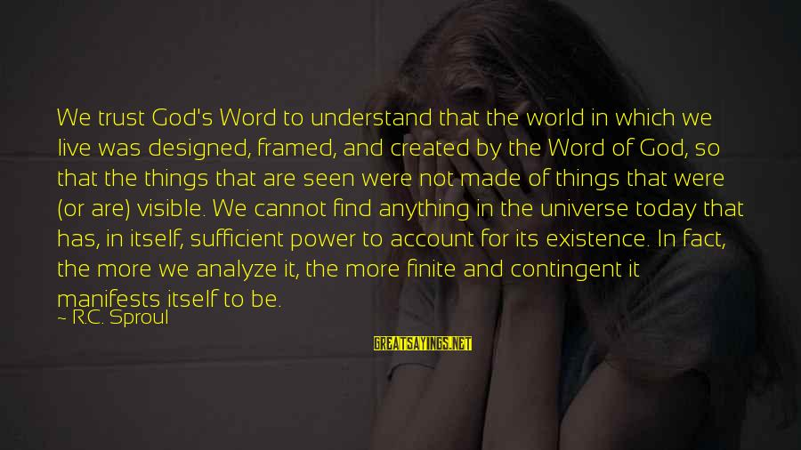 Contingent Sayings By R.C. Sproul: We trust God's Word to understand that the world in which we live was designed,