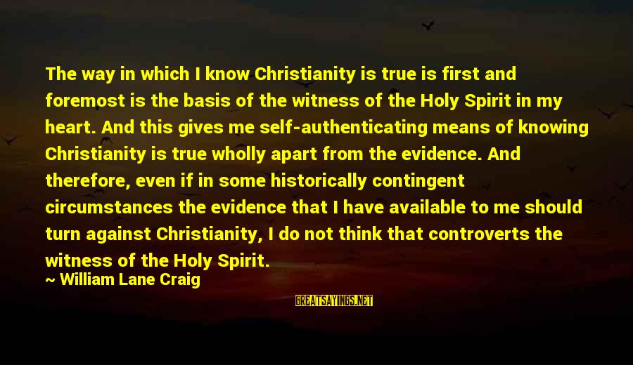 Contingent Sayings By William Lane Craig: The way in which I know Christianity is true is first and foremost is the