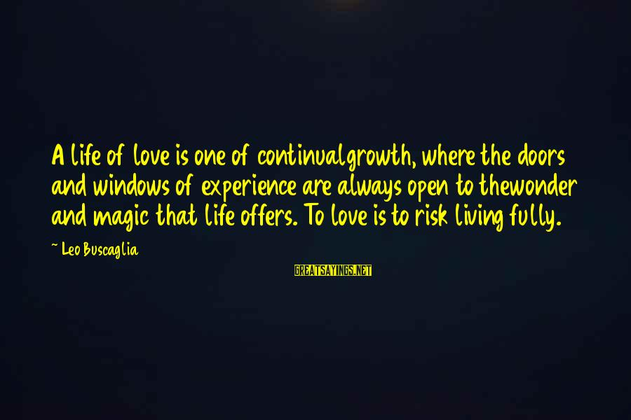 Continualgrowth Sayings By Leo Buscaglia: A life of love is one of continualgrowth, where the doors and windows of experience