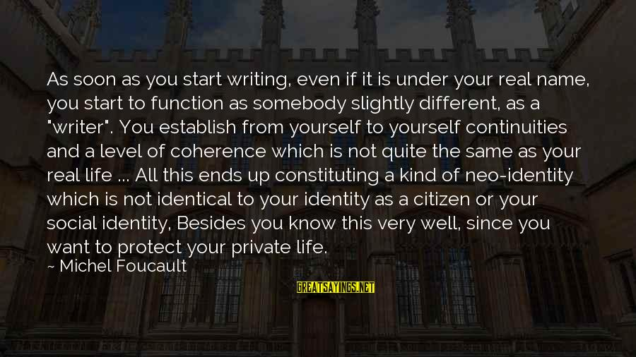 Continuities Sayings By Michel Foucault: As soon as you start writing, even if it is under your real name, you