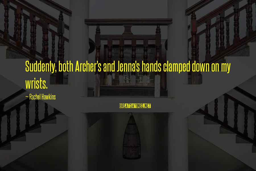 Continuities Sayings By Rachel Hawkins: Suddenly, both Archer's and Jenna's hands clamped down on my wrists.