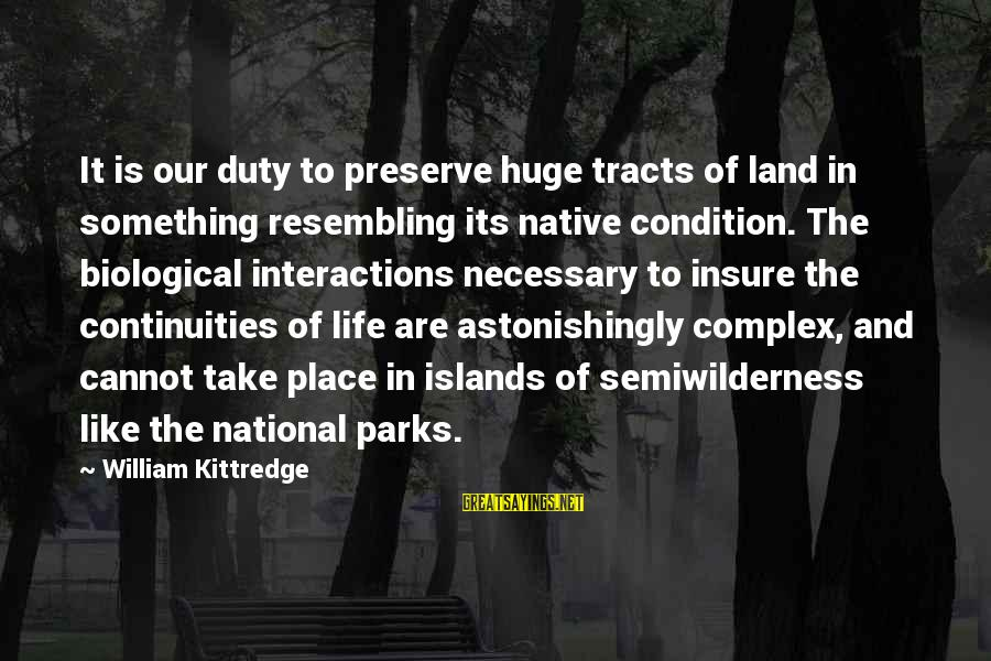 Continuities Sayings By William Kittredge: It is our duty to preserve huge tracts of land in something resembling its native