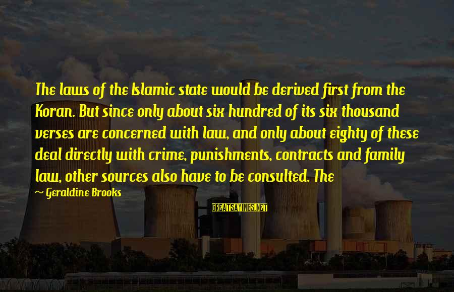 Contracts Law Sayings By Geraldine Brooks: The laws of the Islamic state would be derived first from the Koran. But since