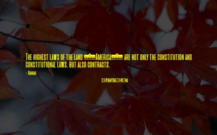 Contracts Law Sayings By Hannah: The highest laws of the land (America) are not only the constitution and constitutional laws,