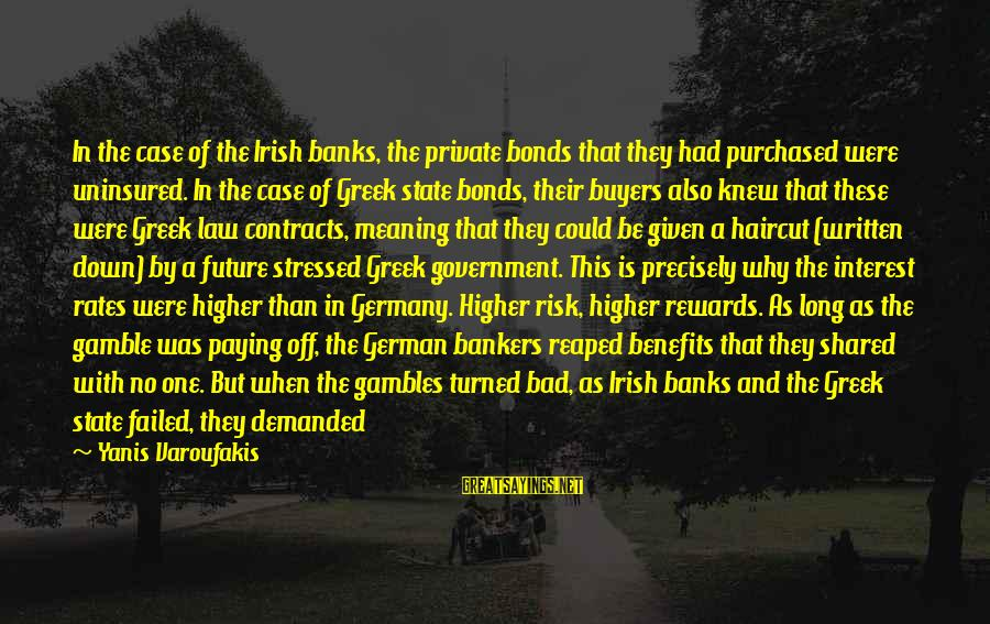 Contracts Law Sayings By Yanis Varoufakis: In the case of the Irish banks, the private bonds that they had purchased were