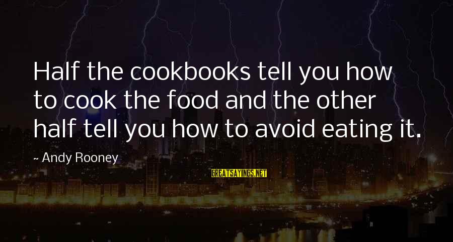 Cook Food Sayings By Andy Rooney: Half the cookbooks tell you how to cook the food and the other half tell