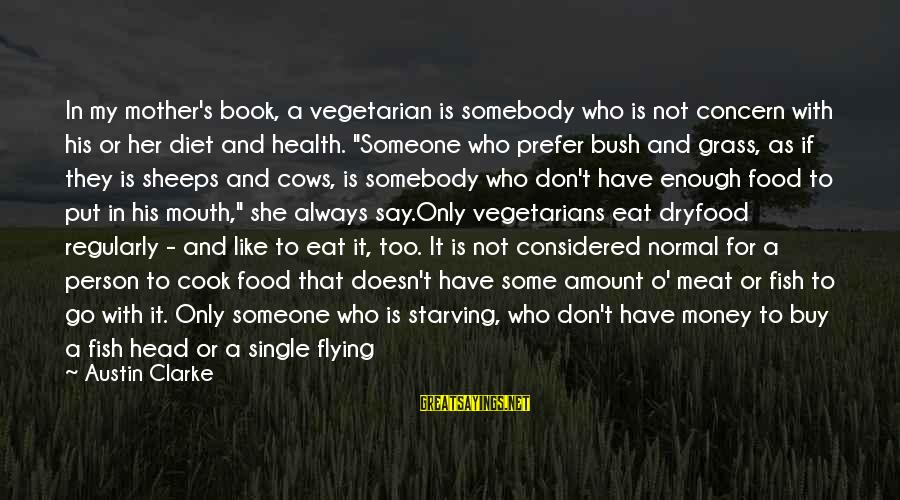 Cook Food Sayings By Austin Clarke: In my mother's book, a vegetarian is somebody who is not concern with his or
