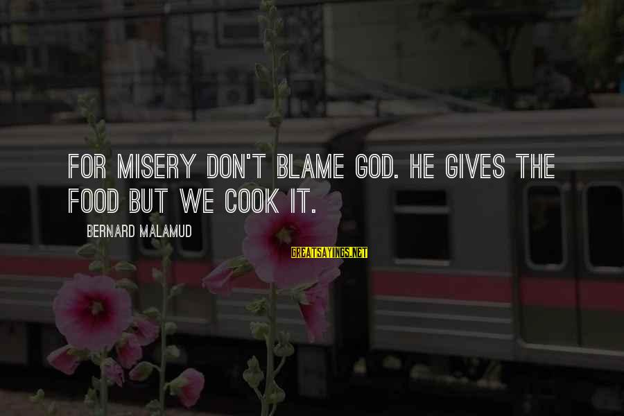 Cook Food Sayings By Bernard Malamud: For misery don't blame God. He gives the food but we cook it.