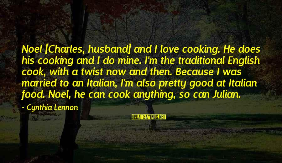Cook Food Sayings By Cynthia Lennon: Noel [Charles, husband] and I love cooking. He does his cooking and I do mine.