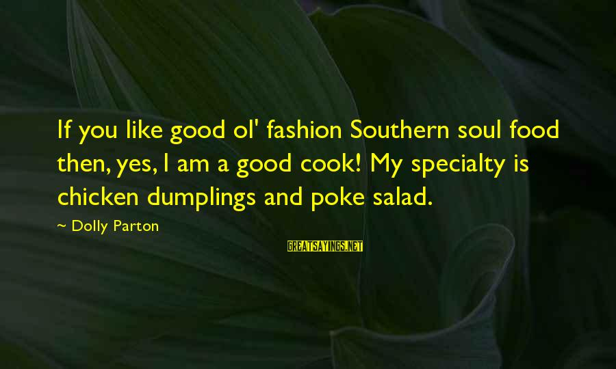 Cook Food Sayings By Dolly Parton: If you like good ol' fashion Southern soul food then, yes, I am a good