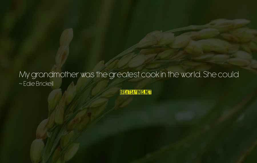 Cook Food Sayings By Edie Brickell: My grandmother was the greatest cook in the world. She could just go in there,