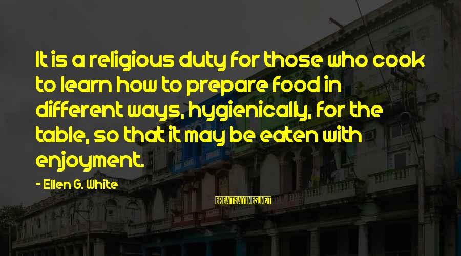 Cook Food Sayings By Ellen G. White: It is a religious duty for those who cook to learn how to prepare food