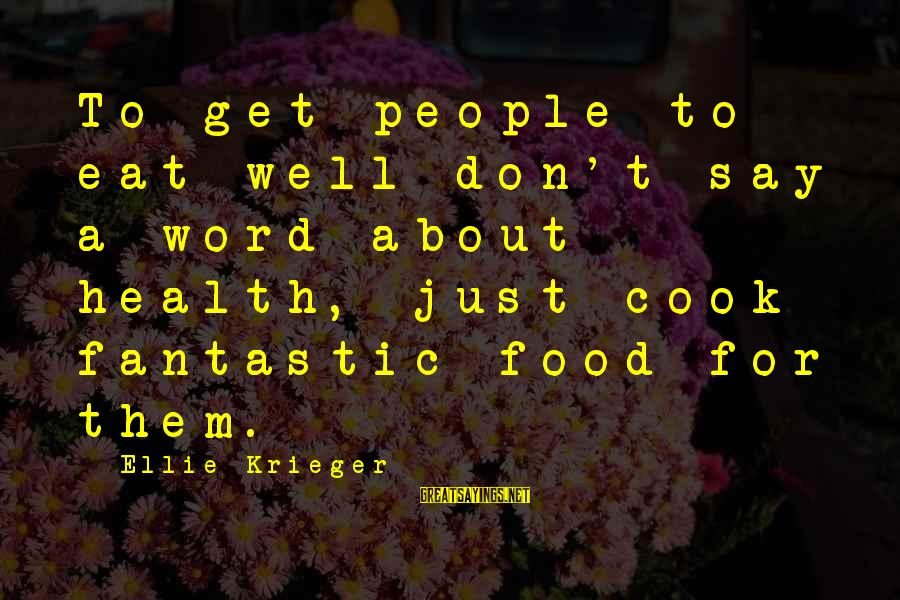 Cook Food Sayings By Ellie Krieger: To get people to eat well don't say a word about health, just cook fantastic