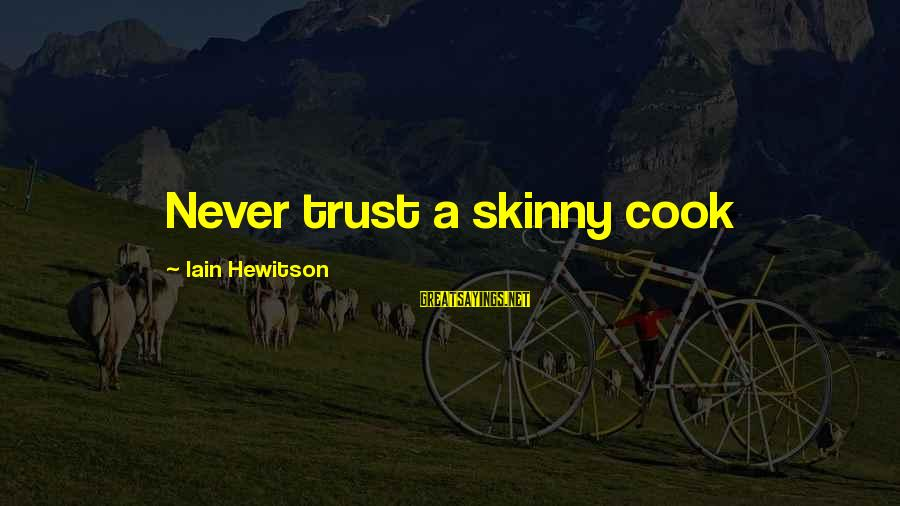 Cook Food Sayings By Iain Hewitson: Never trust a skinny cook