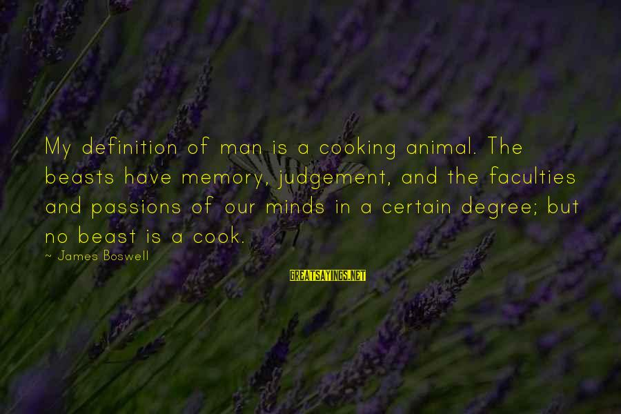 Cook Food Sayings By James Boswell: My definition of man is a cooking animal. The beasts have memory, judgement, and the