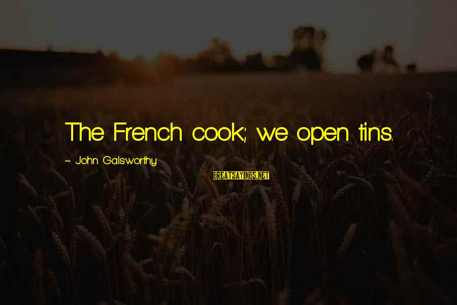 Cook Food Sayings By John Galsworthy: The French cook; we open tins.