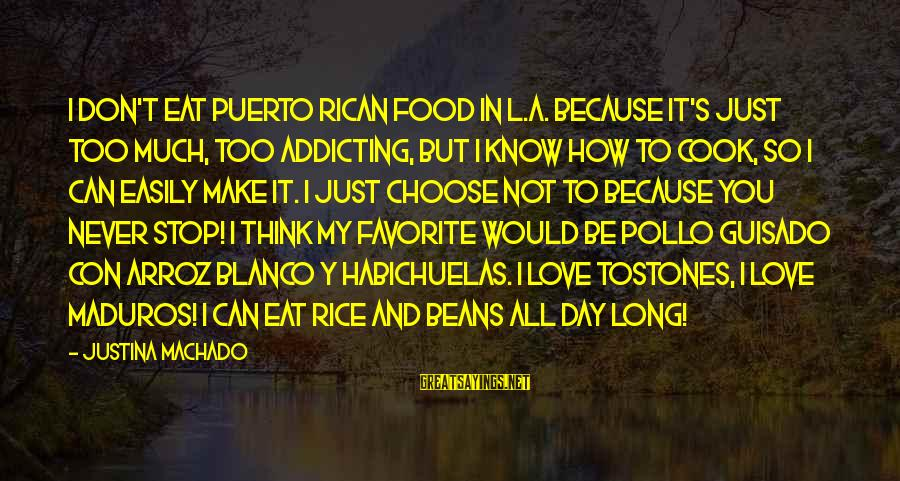 Cook Food Sayings By Justina Machado: I don't eat Puerto Rican food in L.A. because it's just too much, too addicting,