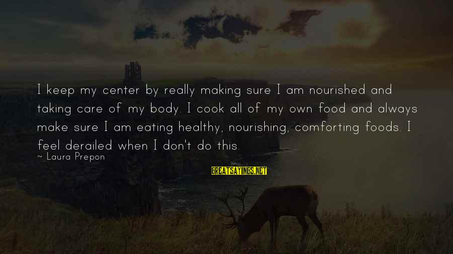 Cook Food Sayings By Laura Prepon: I keep my center by really making sure I am nourished and taking care of