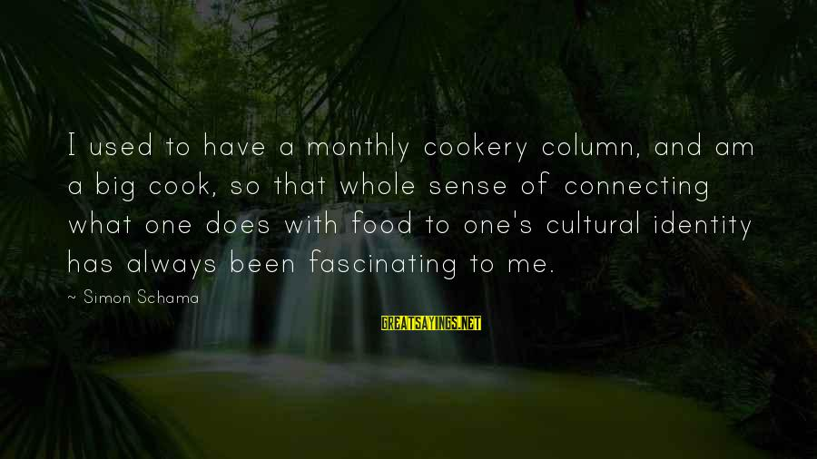 Cook Food Sayings By Simon Schama: I used to have a monthly cookery column, and am a big cook, so that