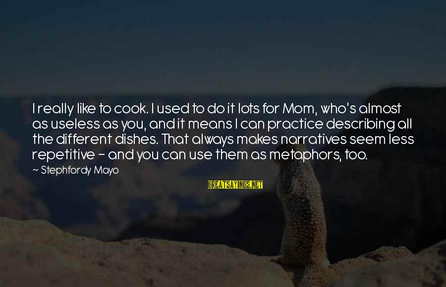 Cook Food Sayings By Stephfordy Mayo: I really like to cook. I used to do it lots for Mom, who's almost