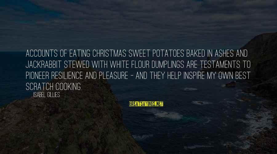 Cooking From Scratch Sayings By Isabel Gillies: Accounts of eating Christmas sweet potatoes baked in ashes and jackrabbit stewed with white flour