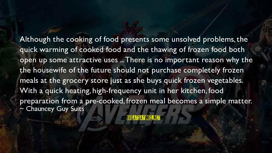 Cooking In The Kitchen Sayings By Chauncey Guy Suits: Although the cooking of food presents some unsolved problems, the quick warming of cooked food
