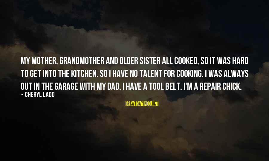 Cooking In The Kitchen Sayings By Cheryl Ladd: My mother, grandmother and older sister all cooked, so it was hard to get into