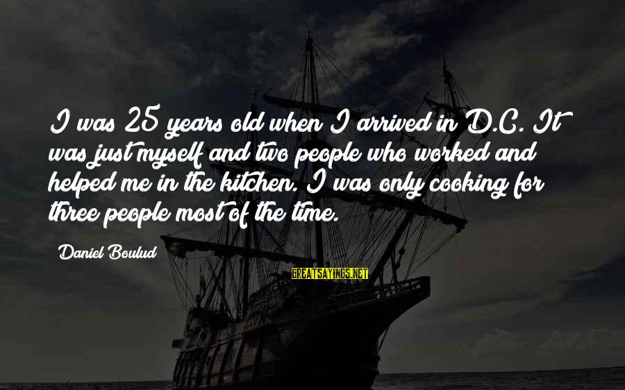 Cooking In The Kitchen Sayings By Daniel Boulud: I was 25 years old when I arrived in D.C. It was just myself and