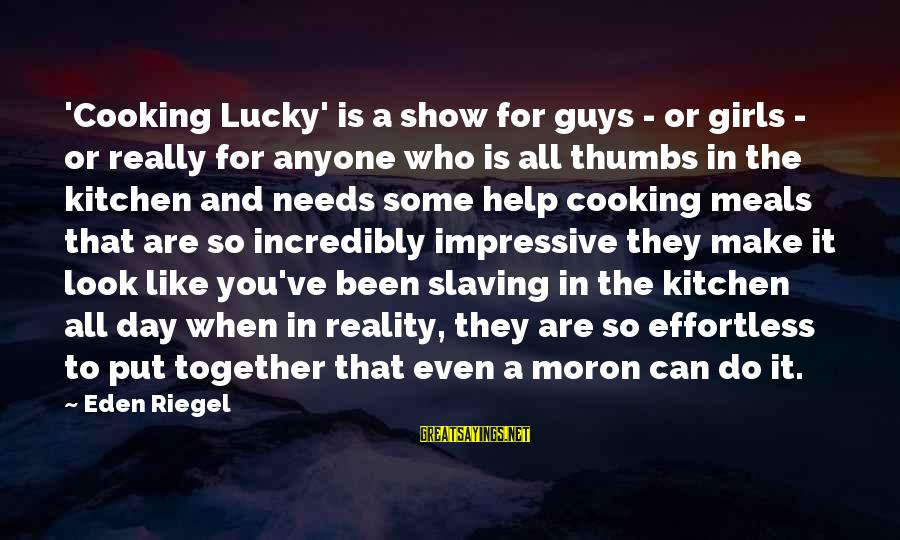 Cooking In The Kitchen Sayings By Eden Riegel: 'Cooking Lucky' is a show for guys - or girls - or really for anyone