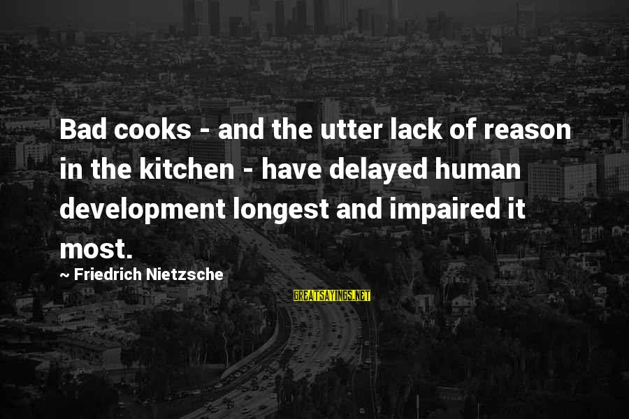 Cooking In The Kitchen Sayings By Friedrich Nietzsche: Bad cooks - and the utter lack of reason in the kitchen - have delayed