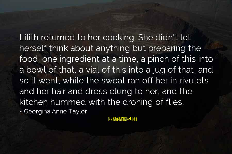 Cooking In The Kitchen Sayings By Georgina Anne Taylor: Lilith returned to her cooking. She didn't let herself think about anything but preparing the