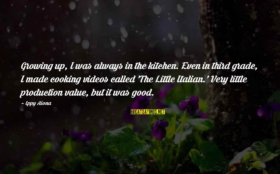 Cooking In The Kitchen Sayings By Ippy Aiona: Growing up, I was always in the kitchen. Even in third grade, I made cooking