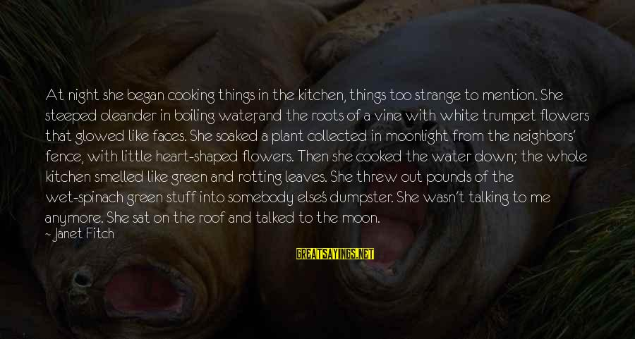 Cooking In The Kitchen Sayings By Janet Fitch: At night she began cooking things in the kitchen, things too strange to mention. She