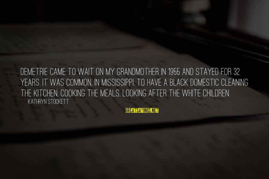 Cooking In The Kitchen Sayings By Kathryn Stockett: Demetrie came to wait on my grandmother in 1955 and stayed for 32 years. It