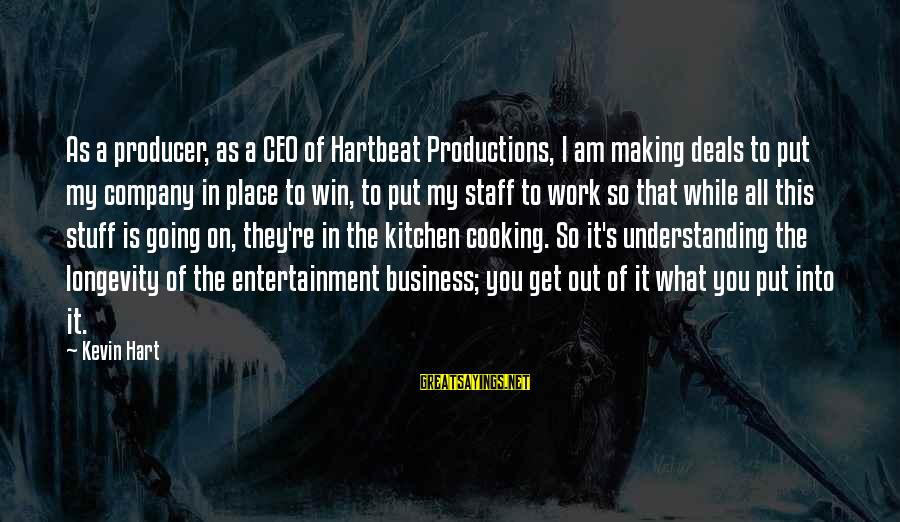 Cooking In The Kitchen Sayings By Kevin Hart: As a producer, as a CEO of Hartbeat Productions, I am making deals to put
